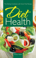 Diet Health: The Dieting Cookbook with Grain Free Recipes, Beulah Driskill, Shara Hank
