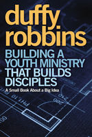 Building a Youth Ministry that Builds Disciples, Duffy Robbins