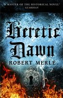 Heretic Dawn (Fortunes of France 3), Robert Merle