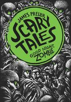 Good Night, Zombie. Scary Tales 3, James Preller