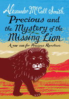 Precious and the Mystery of the Missing Lion, Alexander McCall Smith