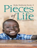 Pieces of Life: Memoir and Selected Works, II, Kola Anthony Scott