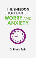Sheldon Short Guide to Worry and Anxiety, Frank Tallis