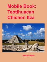 Mobile Book: Teotihuacan, Chichen Itza, Renzhi Notes