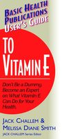 User's Guide to Vitamin E, Jack Challem, Melissa Diane Smith