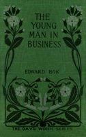 The Young Man in Business, Edward Bok
