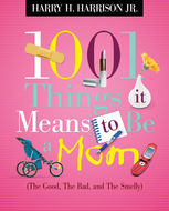 1001 Things it Means to Be a Mom, Harry Harrison