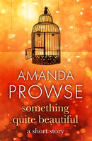 Something Quite Beautiful, Amanda Prowse