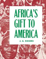 Africa's Gift to America, J.A.Rogers