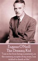 The Dreamy Kid, Eugene O'Neill