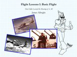 Flight Lessons 1: Basic Flight: How Eddie Learned the Meaning of it All, James A Albright