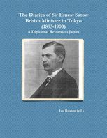 Diaries of Sir Ernest Satow, British Minister in Tokyo (1895–1900): A Diplomat Returns to Japan, Ian Ruxton