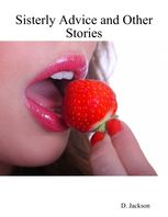 Sisterly Advice and Other Stories: Six Erotic and Romantic Tales, Jackson