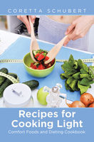 Recipes for Cooking Light: Comfort Foods and Dieting Cookbook, Coretta Schubert, Lorriane Latimer