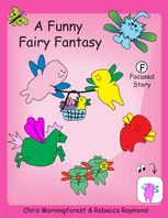 A Funny Fairy Fantasy – F Focused Story, Chris Morningforest, Rebecca Raymond