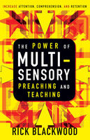 The Power of Multisensory Preaching and Teaching, Rick Blackwood