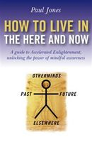 How To Live In The Here And Now, Paul Jones