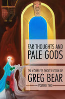 Far Thoughts and Pale Gods, Greg Bear