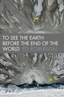 To See the Earth Before the End of the World, Ed Roberson