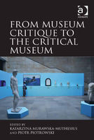 From Museum Critique to the Critical Museum, Katarzyna Murawska-Muthesius, Piotr Piotrowski
