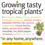 Growing Tasty Tropical Plants in Any Home, Anywhere, Byron E.Martin, Laurelynn G.Martin