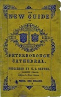A Guide to Peterborough Cathedral / Comprising a brief history of the monastery from its foundation to the present time, with a descriptive account of its architectural peculiarities and recent improvements; compiled from the works of Gunton, Britton, and, George S.Phillips