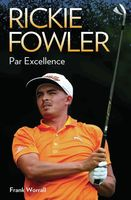 Rickie Fowler – Par Excellence, Frank Worrall