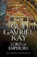 Lord of Emperors, Guy Gavriel Kay