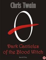 Dark Canticles of the Blood Witch – Scroll One, Chris Twain