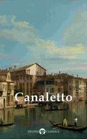 Delphi Collected Works of Canaletto (Illustrated), Giovanni Antonio Canal, Peter Russell