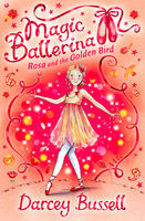Rosa and the Golden Bird (Magic Ballerina, Book 8), Darcey Bussell