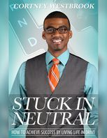 Stuck In Neutral – How to Achieve Success by Living Life in Drive, Cortney Westbrook