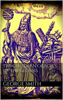 The Chaldean oracles of the Genesis, George Smith