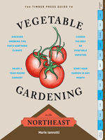 The Timber Press Guide to Vegetable Gardening in the Northeast, Marie Iannotti
