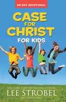 Case for Christ for Kids 90-Day Devotional, Lee Strobel