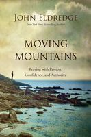 Moving Mountains, John Eldredge