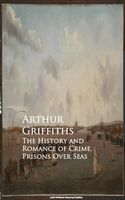 The History and Romance of Crime. Prisons Over Seas, Arthur Griffiths