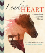 Lead with Your Heart … Lessons from a Life with Horses, Allan J.Hamilton