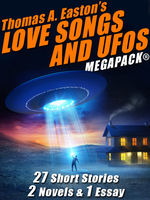 Thomas A. Easton's Love Songs and UFOs MEGAPACK, Thomas A.Easton