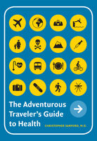 Adventurous Traveler's Guide to Health, Christopher Allen Sanford