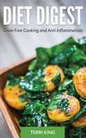 Diet Digest: Grain Free Cooking and Anti Inflammation, Beatrice Simmons, Terri King