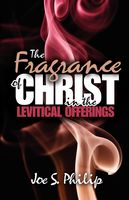 Fragrance of Christ in Levitical Offerings, The, Joe S Philip