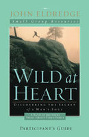 Wild at Heart: A Band of Brothers Small Group Participant's Guide, John Eldredge
