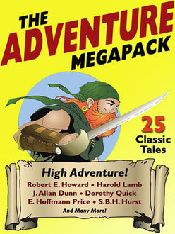 The Adventure Megapack, Allan R Bosworth, Captain A.E.Dingle, Dorothy Quick, E.Hoffmann Price, F.St.Mars, H.De Vere Stacpoole, Harold Lamb, J.Allan Dunn, Perley Poore Sheehan, Robert E.Howard, William Hope Hodgson