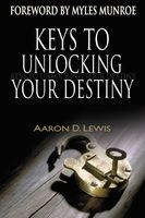 Keys to Unlocking Your Destiny, Aaron D.Lewis