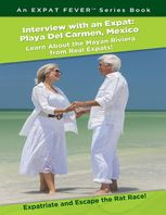 Interview With an Expat: Playa Del Carmen, Mexico: Learn About the Mayan Riviera from Real Expats!: Expatriate and Escape the Rat Race! An Expat Fever Series Book, Manny Serrato