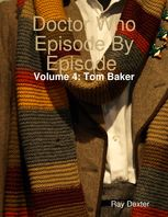 Doctor Who Episode By Episode: Volume 4 Tom Baker, Ray Dexter