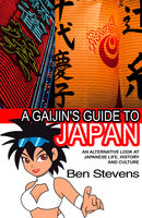 A Gaijin's Guide to Japan: An alternative look at Japanese life, history and culture, Ben Stevens