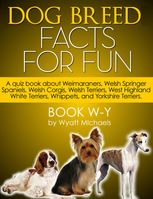Dog Breed Facts for Fun! Book W-Y, Wyatt Michaels