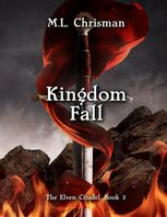 Kingdom Fall: The Elven Citadel, Book 3, M.L.Chrisman
